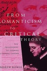 From Romanticism to Critical Theory: The Philosophy of German Literary Theory