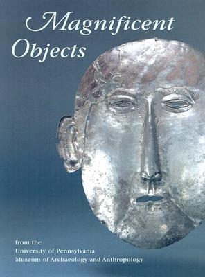 Magnificent Objects: From the University of Pennsylvania Museum of Archaeology and Anthropology