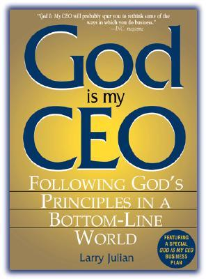 God Is My CEO: Following God's Principles in a Bottom Line World