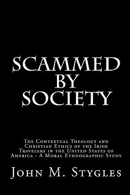 Scammed By Society: The Contextual Theology And Christian Ethics Of The Irish Travelers In The United States Of America   A Moral Ethnographic Study