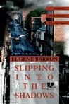 Slipping Into the Shadows: Junkies, Prostitutes, Con Artists