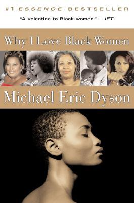 Why I Love Black Women by Michael Eric Dyson