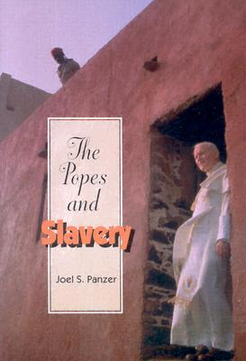 The Popes and Slavery by Joel S. Panzer