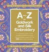 A-Z of Goldwork and Silk Embroidery (A to Z Sewing Series, #18)