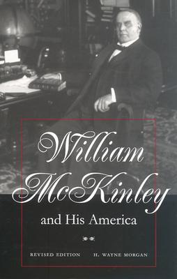 William McKinley and His America by H. Wayne Morgan