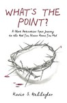 What's the Point?: A Short Attention Span Journey to the God You Never Knew You Had.