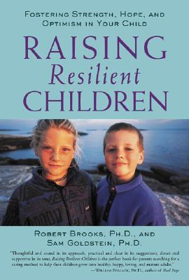 Raising Resilient Children: Fostering Strength, Hope, and Optimism in Your Child