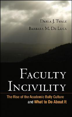 Faculty Incivility by Darla J. Twale