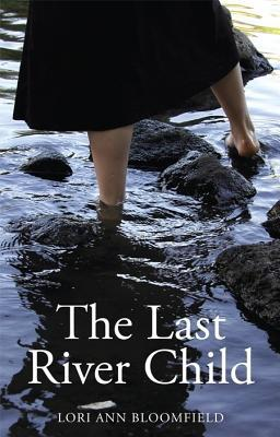 The Last River Child by Lori Ann Bloomfield