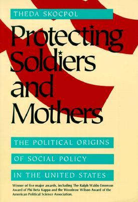 Protecting Soldiers and Mothers by Theda Skocpol