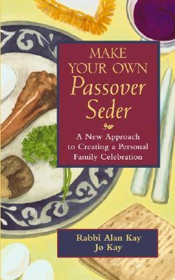 Make Your Own Passover Seder by Alan Abraham Kay