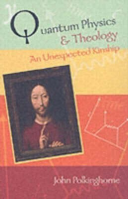 Quantum Physics And Theology by John C. Polkinghorne