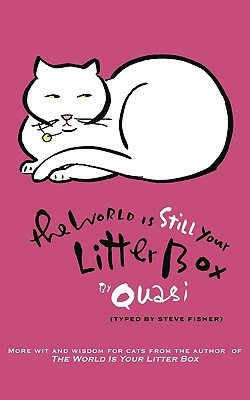 The World Is Still Your Litter Box by Quasi