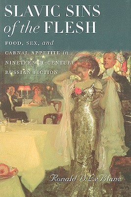 Slavic Sins of the Flesh: Food, Sex, and Carnal Appetite in Nineteenth-Century Russian Fiction