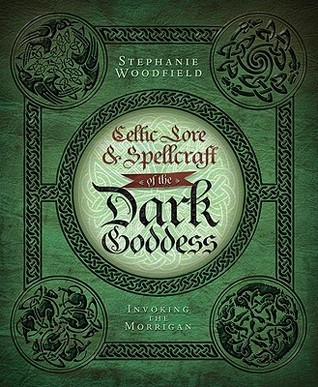 Celtic Lore & Spellcraft of the Dark Goddess by Stephanie Woodfield