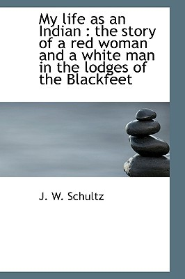 Download for free My life as an Indian: the story of a red woman and a white man in the lodges of the Blackfeet PDF
