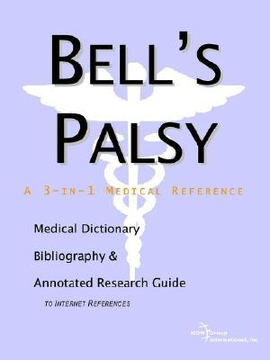Bells Palsy - A Medical Dictionary, Bibliography, and Annotated Research Guide to Internet References  by  ICON Health Publications