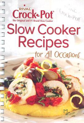 Slow Cooker Recipes For All Occasions (Rival Crock-Pot)