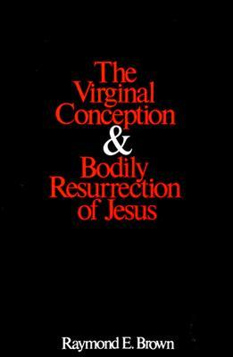 The Virginal Conception and Bodily Resurrection of Jesus