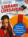Library Lifesavers: A Survival Guide for Stressed Out Librarians