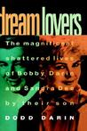 Dream Lovers: The Magnificent Shattered Lives of Bobby Darin and Sandra Dee - by Their Son Dodd Darin