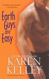 Earth Guys Are Easy by Karen Kelley