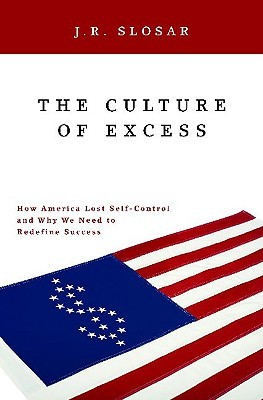 The Culture of Excess by J.R. Slosar
