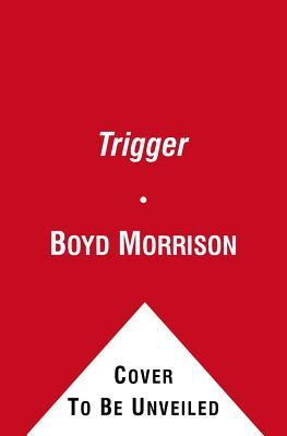 The Trigger by Boyd Morrison