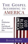 Gospel According to America: A Meditation on a God-Blessed, Christ-Haunted Idea
