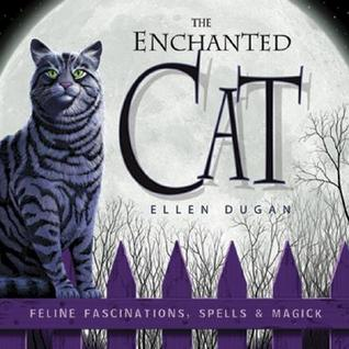 Free online download The Enchanted Cat: Feline Fascinations, Spells & Magick FB2