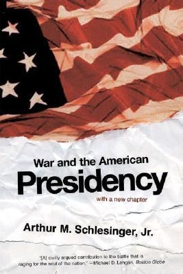 War and the American Presidency by Arthur M. Schlesinger Jr.