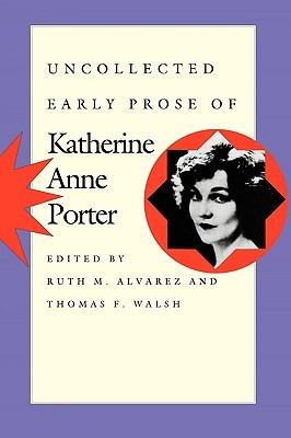 Uncollected Early Prose by Katherine Anne Porter