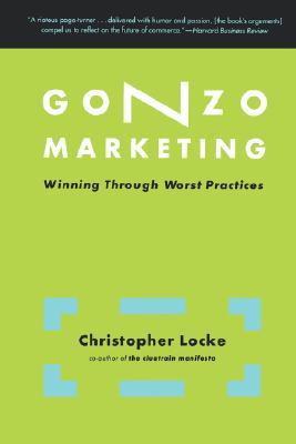 Gonzo Marketing: Winning Through Worst Practices