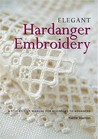 Elegant Hardanger Embroidery: A Step By Step Manual For Beginners To Advanced