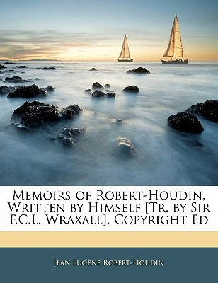 Memoirs of Robert-Houdin, Written by Himself [Tr. by Sir F.C.... by Jean-Eugène Robert-Houdin