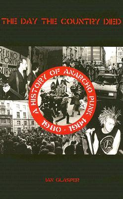 The Day the Country Died: A History of Anarcho Punk 1980 to 1984