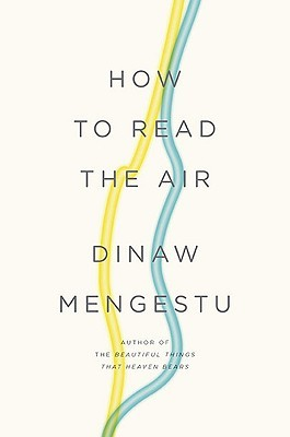 How to Read the Air by Dinaw Mengestu