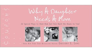 Why a Daughter Needs a Mom Coupons: 22 Special Ways to Show Mom Just How Much She Means to You!