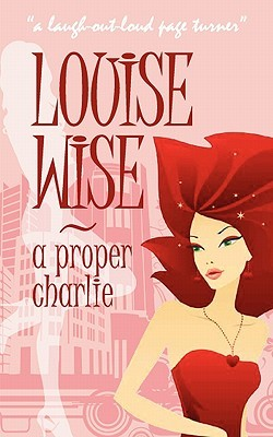 A Proper Charlie by Louise Wise