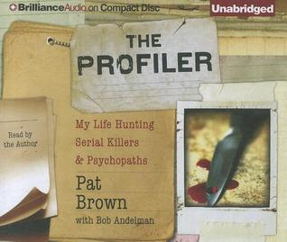 Profiler, The: My Life Hunting Serial Killers and Psychopaths