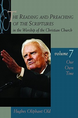 The Reading and Preaching of the Scriptures in the Worship of the Christian Church, vol. 7: Our Own Time