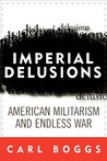 Imperial Delusions: American Militarism and Endless War