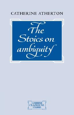 The Stoics on Ambiguity  by  Catherine Atherton