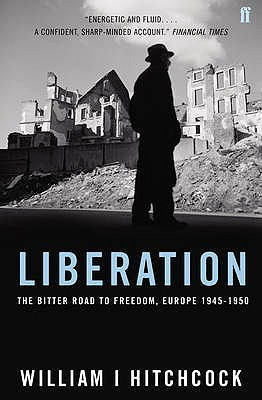 Liberation   The Bitter Road To Freedom, Europe 1944 1945  by  William I. Hitchcock