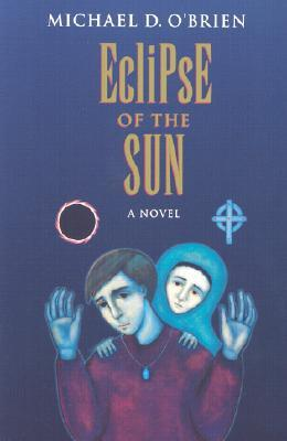 Download Eclipse of the Sun (Children of the Last Days #2) PDF by Michael D. O'Brien