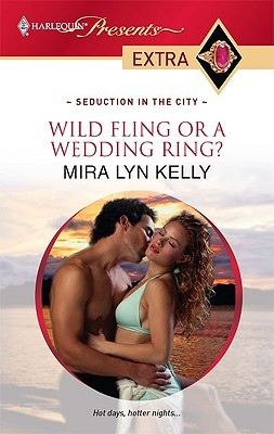 Wild Fling or a Wedding Ring? by Mira Lyn Kelly