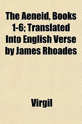 The Aeneid, Books 1-6; Translated Into English Verse by James... by Virgil