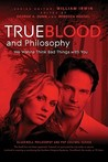 True Blood and Philosophy: We Want to Think Bad Things with You