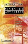The Beginner's Guide to Sex in the Afterlife by David Staume