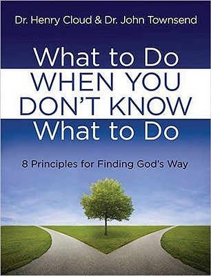 What to Do When You Don't Know What to Do by Henry Cloud